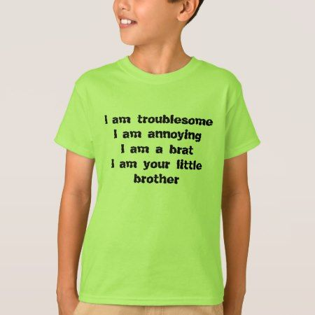 troublesome, annoying, a brat of a little brother T-Shirt - tap to personalize and get yours