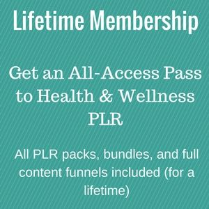 Lifetime Access to health and wellness PLR content.