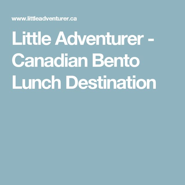Little Adventurer - Canadian Bento Lunch Destination