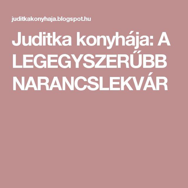 Juditka konyhája:  A LEGEGYSZERŰBB NARANCSLEKVÁR