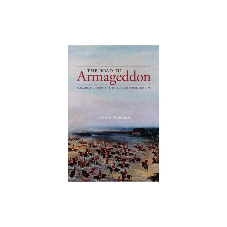Road to Armageddon : Paraguay Versus the Triple Alliance, 1866-70 (Paperback) (Thomas Whigham)