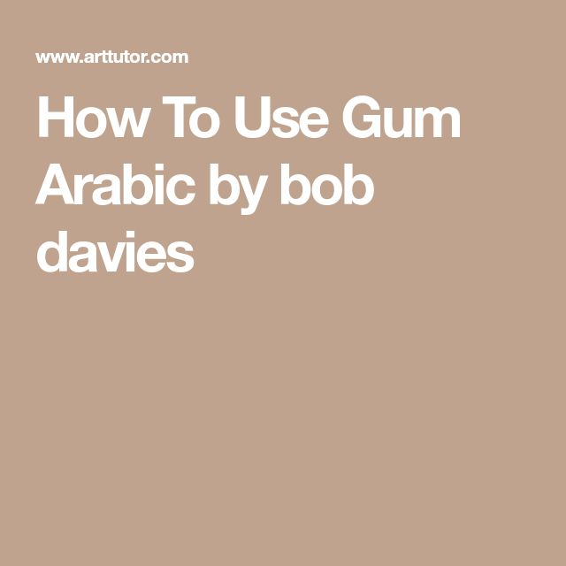 How To Use Gum Arabic by bob davies
