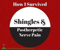 How I survived Shingles and Postherpetic Nerve Pain