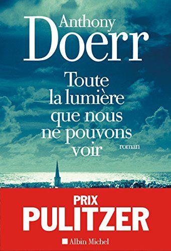 Toute la lumière que nous ne pouvons voir : roman / Anthony Doerr ; traduit de l'américain par Valérie Malfoy.