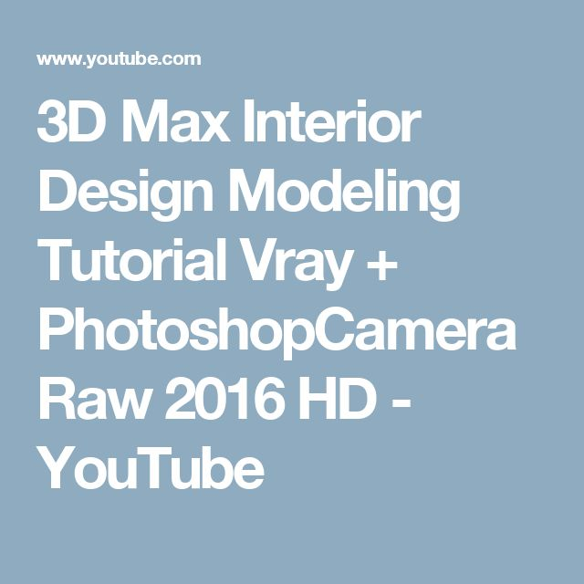 3D Max Interior Design Modeling Tutorial Vray + PhotoshopCameraRaw 2016 HD - YouTube