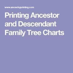 Printing Ancestor and Descendant Family Tree Charts