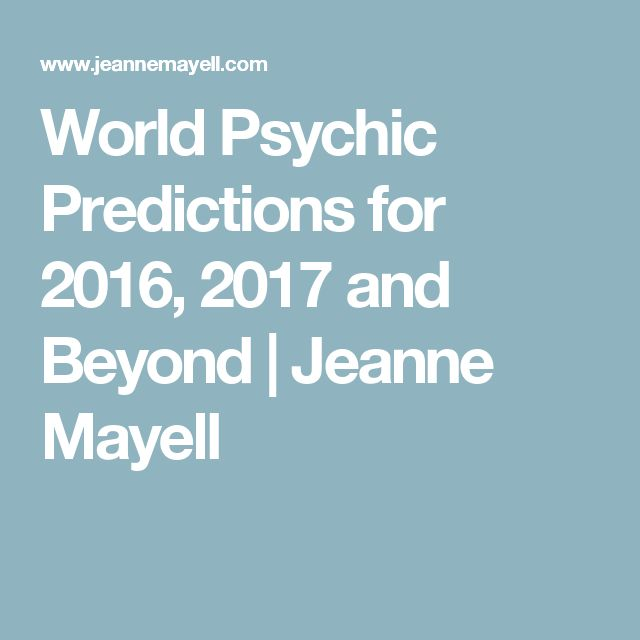 World Psychic Predictions for 2016, 2017 and Beyond | Jeanne Mayell