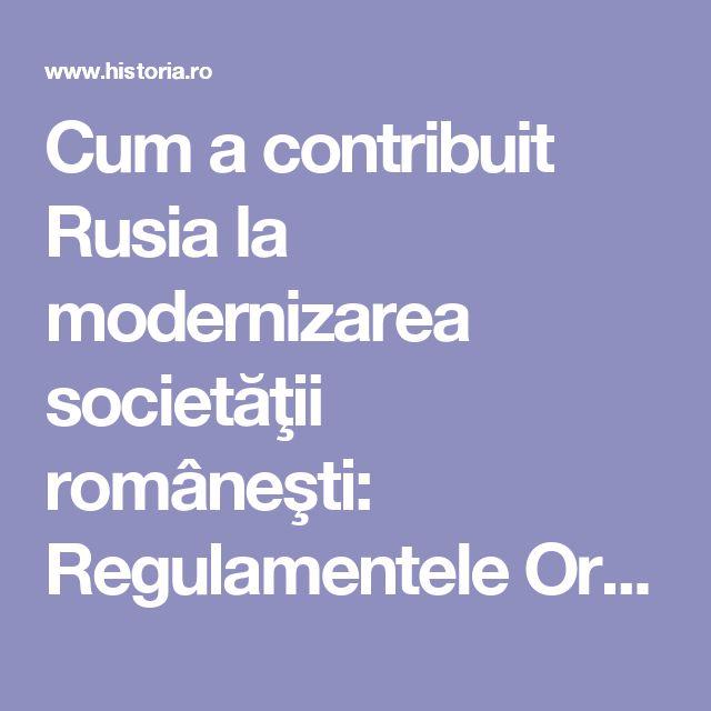 Cum a contribuit Rusia la modernizarea societăţii româneşti: Regulamentele Organice deschid drumul spre constituţionalism   Historia