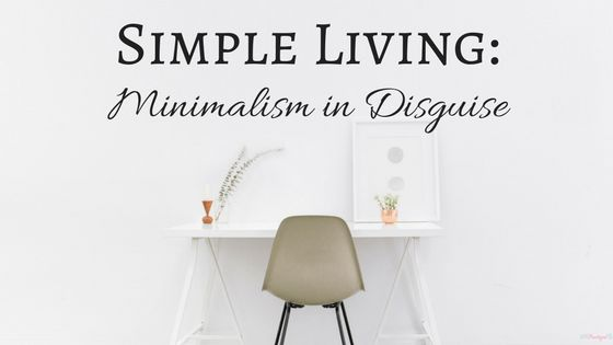 Simple Living: Minimalism in Disguise. Minimalism is all about contentment, and contentment is the only thing that truly brings you joy in life.Find out why minimalism leads to a full life! ~Practigal Blog