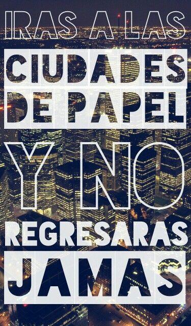 """""""Irás a las ciudades de papel y no regresarás jamás""""   (hecho por mi ♥♥)…"""
