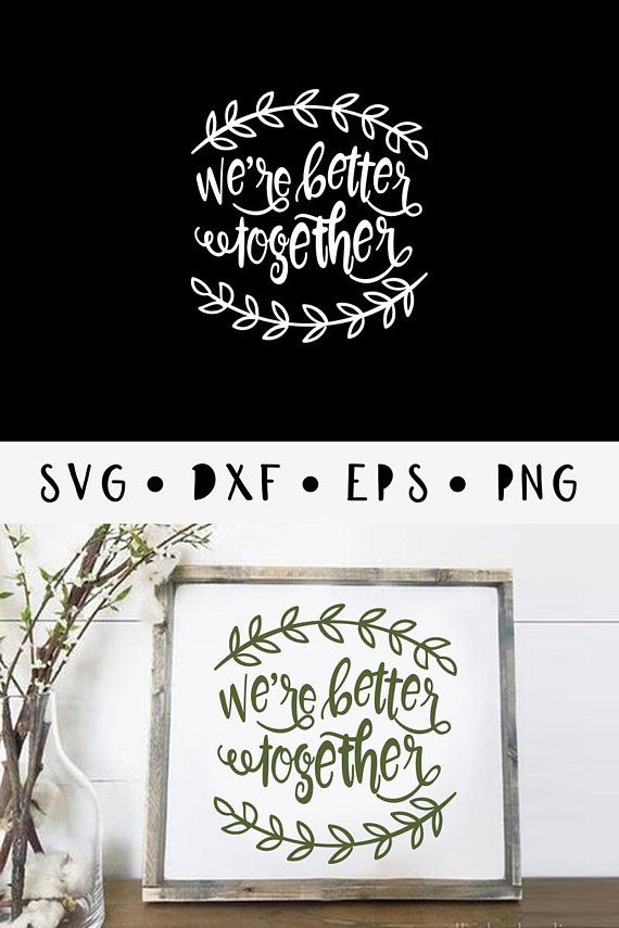 Were Better Together Svg Vector File Home Wall Quote Svg Nursery Svg For Cricut Quotes For Gir Better Together Embroidery Monogram Silhouette Cameo Projects
