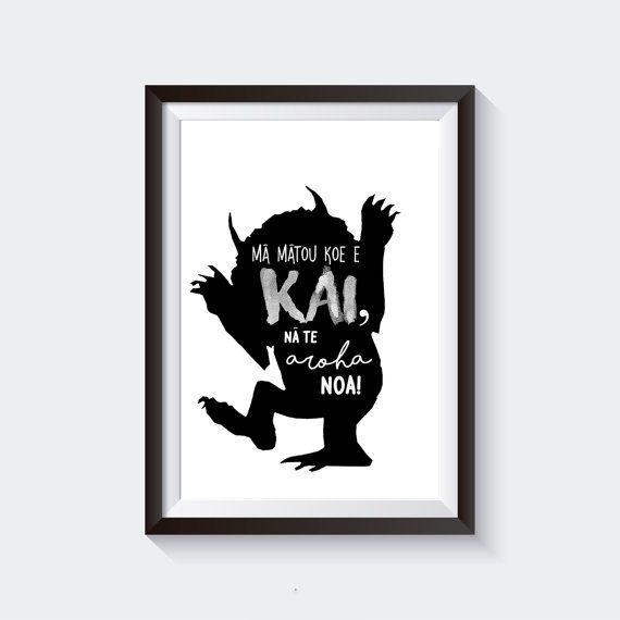 "NA TE AROHA Printable Maori Wall Art (""We'll eat you up, we love you so!) *Where The Wild Things Are*"