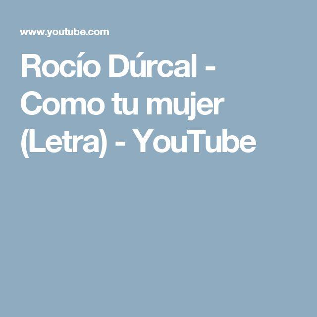 Rocío Dúrcal - Como tu mujer (Letra) - YouTube