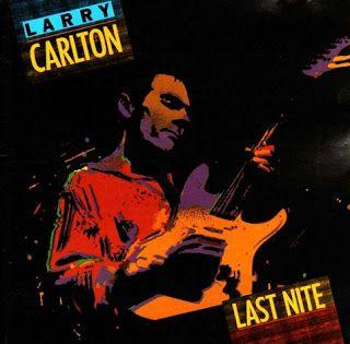 Jazz Roads: Larry Carlton – Last Nite