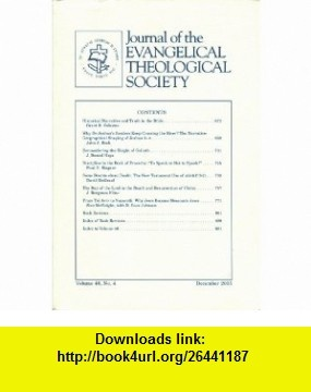 Journal of the Evangelical Theological Society Volume 48, Number 4, December 2005 Andreas J. Kostenberger, Grant R. Osborne, John A. Beck, J. Daniel Hays, Paul D. Wegner, David DeGraaf, Scott McKnight, R. Boaz Johnson ,   ,  , ASIN: B0035G6OKQ , tutorials , pdf , ebook , torrent , downloads , rapidshare , filesonic , hotfile , megaupload , fileserve