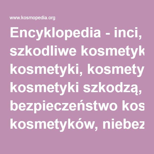 Encyklopedia - inci, szkodliwe kosmetyki, kosmetyki szkodzą, bezpieczeństwo kosmetyków, niebezpieczne kosmetyki