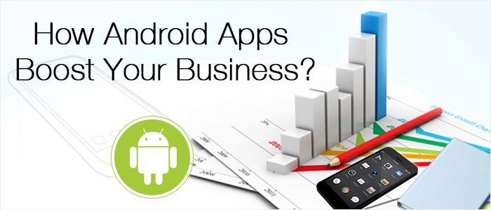 How Android Apps Boost Your Business