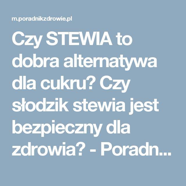 Czy STEWIA to dobra alternatywa dla cukru? Czy słodzik stewia jest bezpieczny dla zdrowia? - PoradnikZdrowie.pl