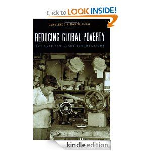 Reducing Global Poverty: The Case for Asset Accumulation by Caroline O. N. Moser. $17.74. Publisher: Brookings Institution Press (April 23, 2007). 305 pages