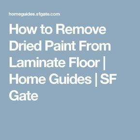How to Remove Dried Paint From Laminate Floor | Home Guides | SF Gate