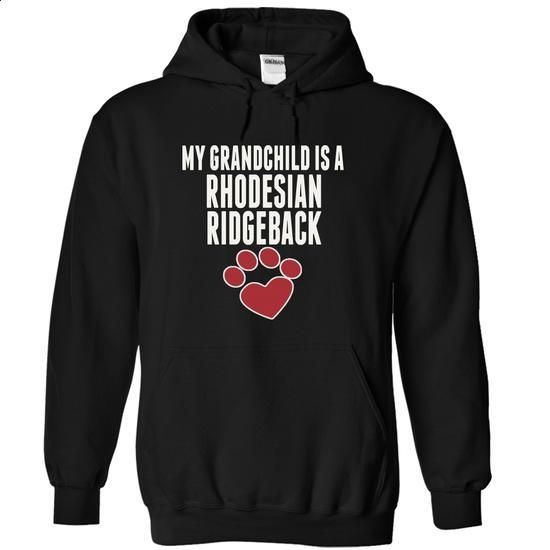 My grandchild is a RHODESIAN RIDGEBACK love dog cute - #cheap sweatshirts #funny tees. GET YOURS => https://www.sunfrog.com/Pets/My-grandchild-is-a-RHODESIAN-RIDGEBACK-love-dog-cute-3031-Black-15408284-Hoodie.html?60505