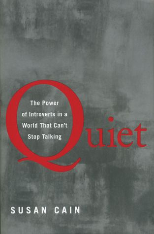 Quiet- The Power of Introverts in a World That Can't Stop Talking, by Susan Cain