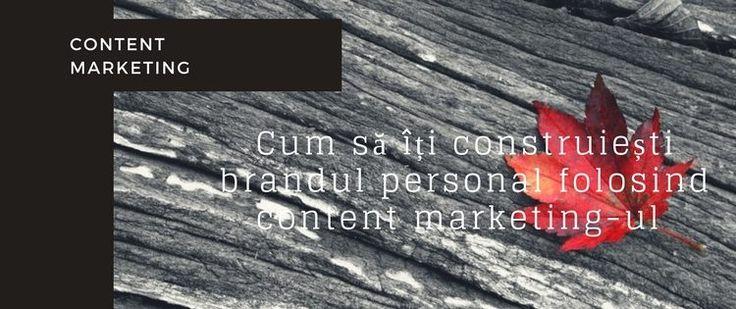 Cum Să Îți Construiești Brandul Personal Folosind Content Marketing-ul