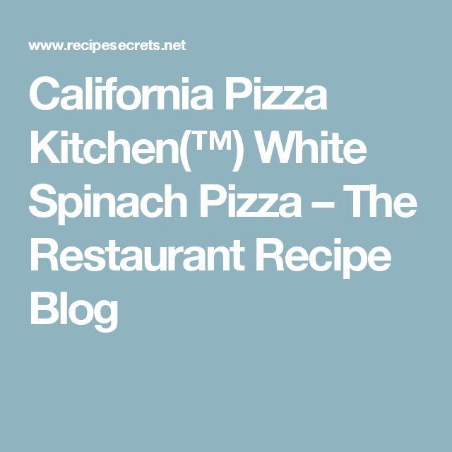 California Pizza Kitchen(™) White Spinach Pizza – The Restaurant Recipe Blog