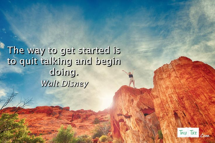 The way to get started is to quit talking and begin doing. - Walt Disney #motivational #quotes #quoteoftheday #tnytxt