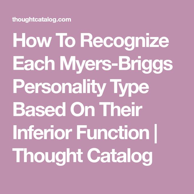 How To Recognize Each Myers-Briggs Personality Type Based On Their Inferior Function   Thought Catalog
