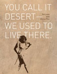 You call it Desert – we used to live there - A rare journey into the lives  of the Walmajarri people of the Great Sandy Desert. With Jimmy Pike as her teacher, Pat Lowe explored the day-to-day lives of the desert dwellers. Through her unique understanding of their use of the land, its features and materials, Lowe writes about the resourcefulness and ingenuity of the desert people.