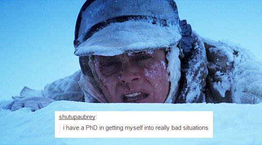 I have a PhD in getting myself into really bad situations.