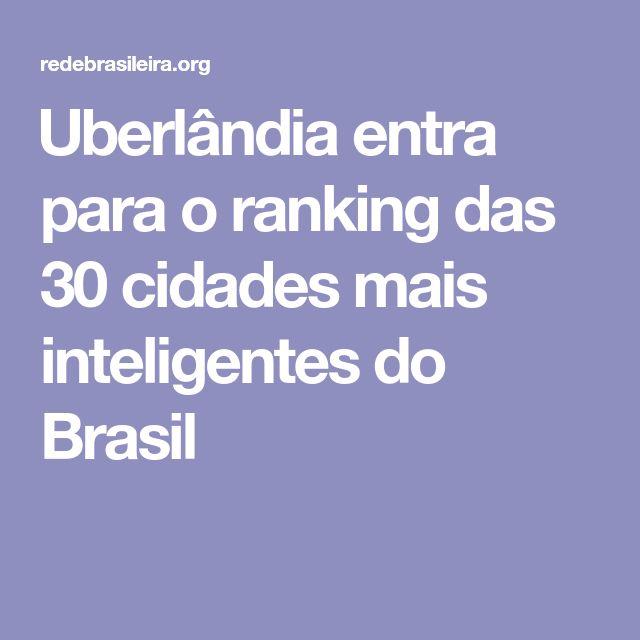 Uberlândia entra para o ranking das 30 cidades mais inteligentes do Brasil