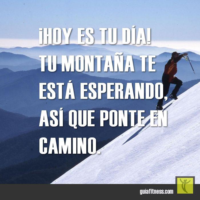 ¡Hoy es tu día! Tu montaña te está esperando, así que ponte en camino...