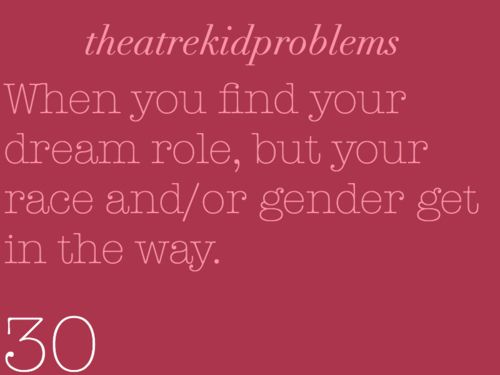 Theatre Kid Problems. Good God, this describes how I feel completely. -Haley