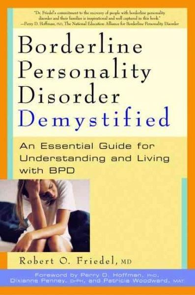 Borderline Personality Disorder Demystified: An Essential Guide to Understanding and Living With Bpd