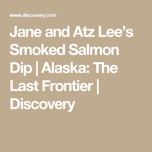 Jane and Atz Lee's Smoked Salmon Dip | Alaska: The Last Frontier | Discovery