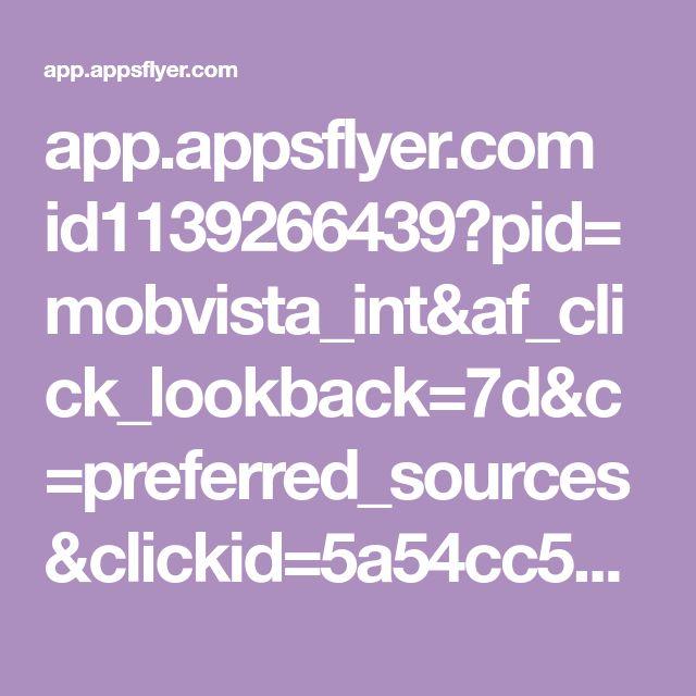 app.appsflyer.com id1139266439?pid=mobvista_int&af_click_lookback=7d&c=preferred_sources&clickid=5a54cc595ce1dcbe0c2e1a4f&af_siteid=mobbcbde510511dd041&af_enc_data=AHFNXEP5%2FMXIPxuJPwZKp5TZT4HKa9C%2Fju1w0o5aBcKQMuBC6WG0IUiKAfhAiJ69&idfa=&advertising_id=