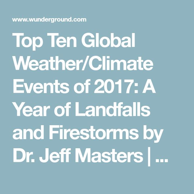 Top Ten Global Weather/Climate Events of 2017: A Year of Landfalls and Firestorms by Dr. Jeff Masters | Category 6