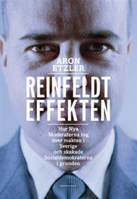 Reinfeldteffekten : hur nya moderaterna tog över makten i Sverige och skakade socialdemokraterna i grunden