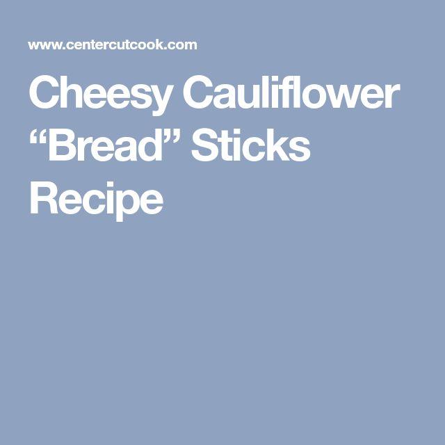 "Cheesy Cauliflower ""Bread"" Sticks Recipe"
