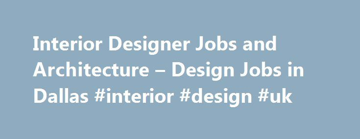 Interior Designer Jobs and Architecture – Design Jobs in Dallas #interior #design #uk http://interior.nef2.com/interior-designer-jobs-and-architecture-design-jobs-in-dallas-interior-design-uk/  #interior design jobs dallas # Interior Designer Jobs and Architecture Design Jobs in Dallas Architect/Design Jacobs Fort Worth, TX Architecture Design| Interior Designer Details The Buildings Infrastructure (B) Line of Business is a global network of approx 11,500 employees, which serves both the…