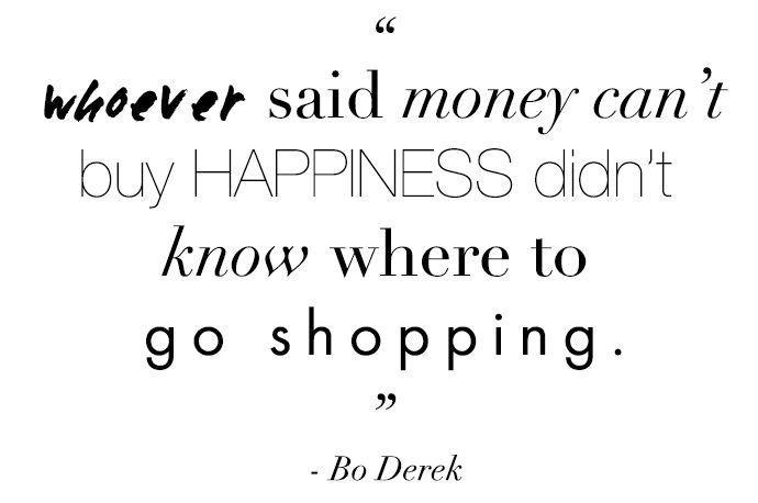 That's right, My happiness lies within Saks, Nordstorm, Barneys and etc,... you name it!