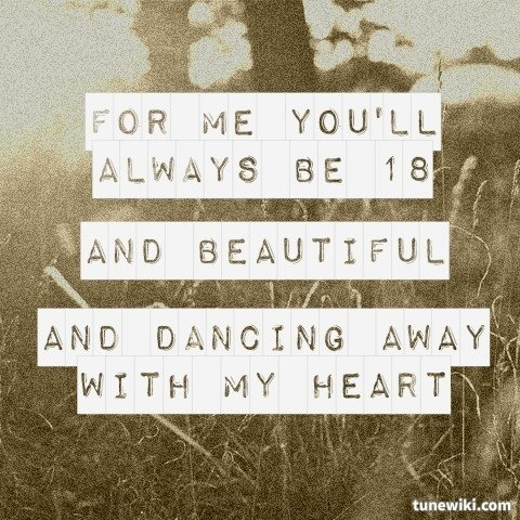 ...For me you'll always be 18 and beautiful and dancing away with my heart.. <3 ...