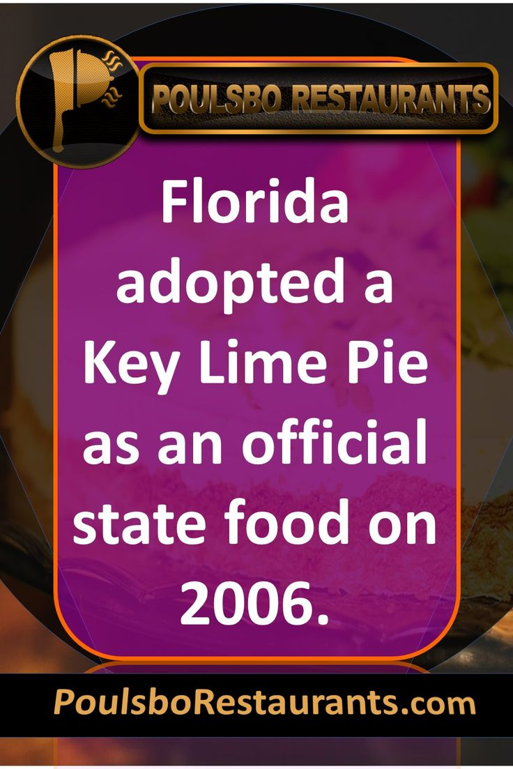 Florida adopted a Key Lime Pie as an official state food on 2006. Food fact presented by PoulsboRestaurants.com