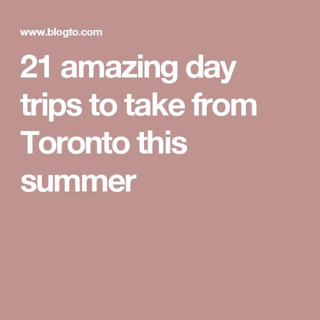 21 amazing day trips to take from Toronto this summer