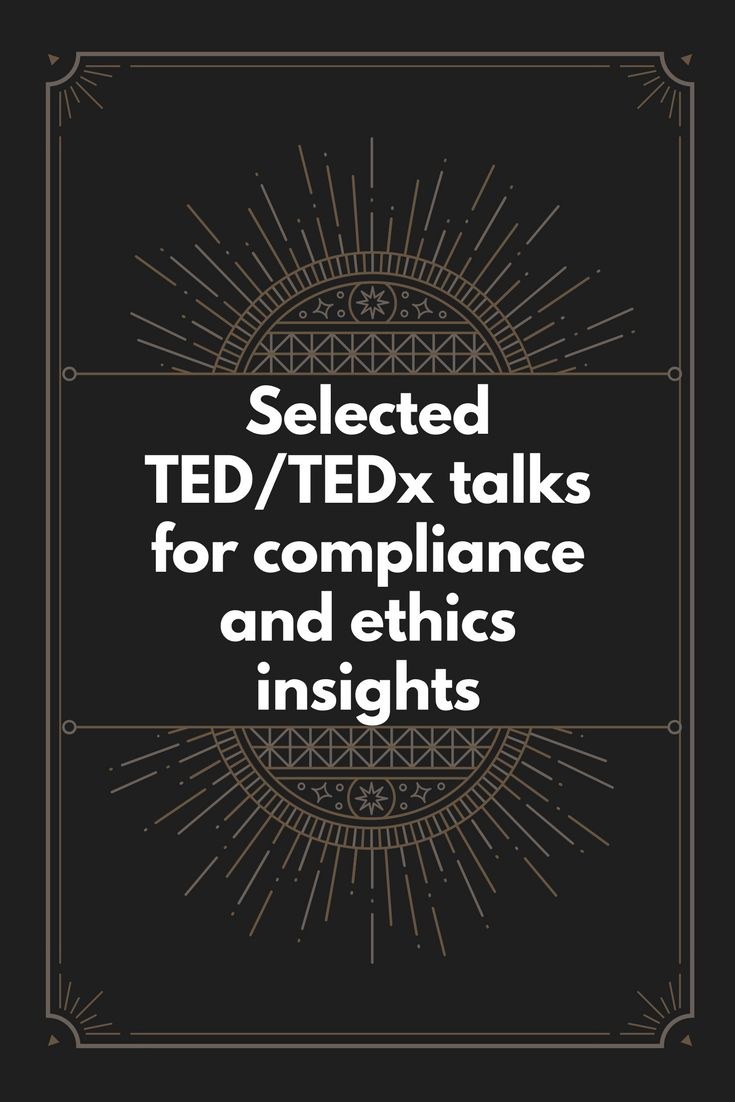 Selected TEDTEDx talks for compliance and ethics