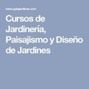 Cursos de Jardinería, Paisajismo y Diseño de Jardines