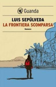 Leggere Libri Fuori Dal Coro : LA FRONTIERA SCOMPARSA Luis Sepulveda