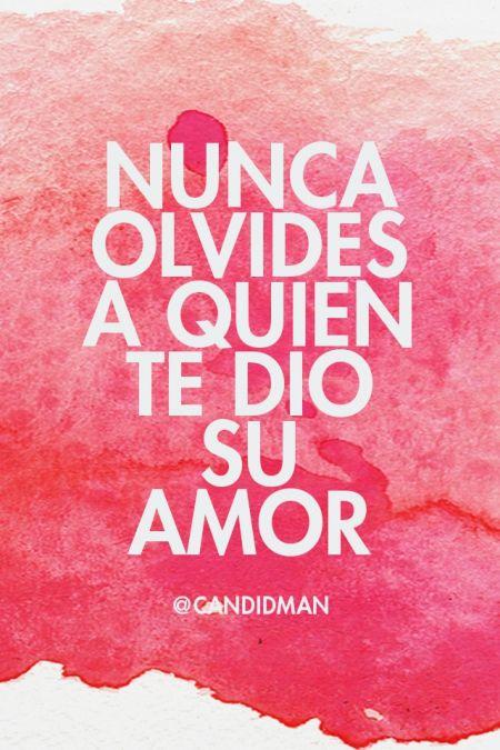 """Nunca olvides a quien te dio su #Amor"". @candidman #Frases"